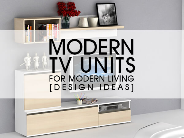 Modern TV Units For Modern Living [Design Ideas]