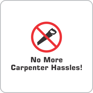 No More CARPENTER HASSLES