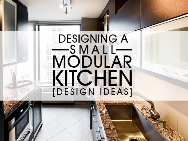 Designing A Small Modular Kitchen [Design Ideas]