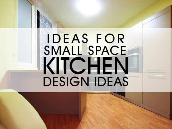 Ideas For Small Space Kitchens [Design Ideas]