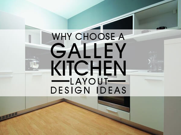 Why Choose A Galley Kitchen Layout Design Ideas Luxus