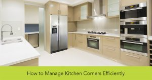 How-to-Manage-Kitchen-Corners-Efficiently